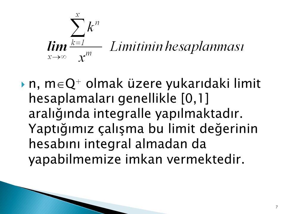 n, mQ+ olmak üzere yukarıdaki limit hesaplamaları genellikle [0,1] aralığında integralle yapılmaktadır.